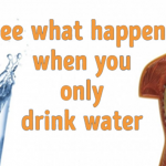 Just Drink Water More Instead Of Any Drinks For Some Weeks And See What Happens!