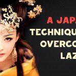 Here Is A Technique That By The Japanese That They Believe Cures Laziness